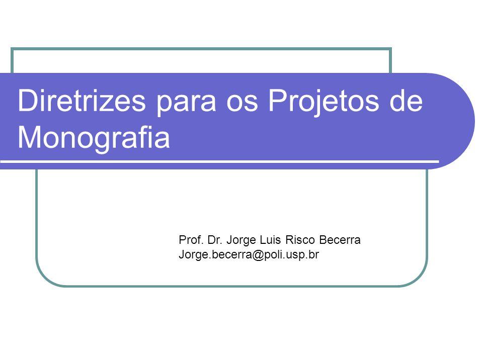 Diretrizes para os Projetos de Monografia Prof. Dr. Jorge Luis Risco Becerra Jorge.becerra@poli.usp.br