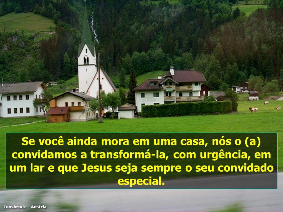 Se você ainda mora em uma casa, nós o (a) convidamos a transformá-la, com urgência, em um lar e que Jesus seja sempre o seu convidado especial. Innsbr