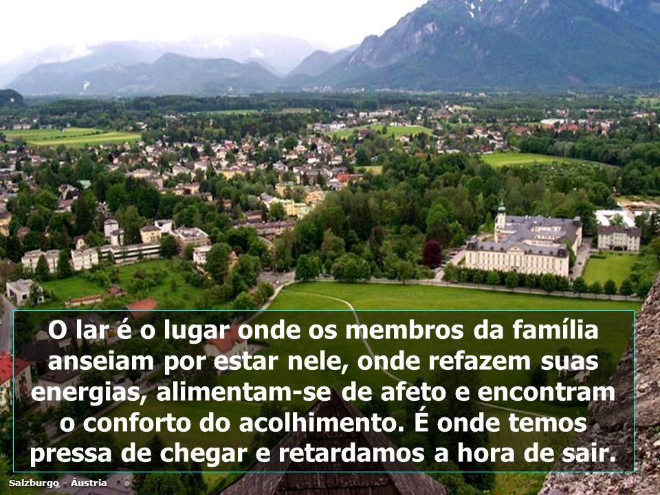Salzburgo - Áustria O lar é o lugar onde os membros da família anseiam por estar nele, onde refazem suas energias, alimentam-se de afeto e encontram o