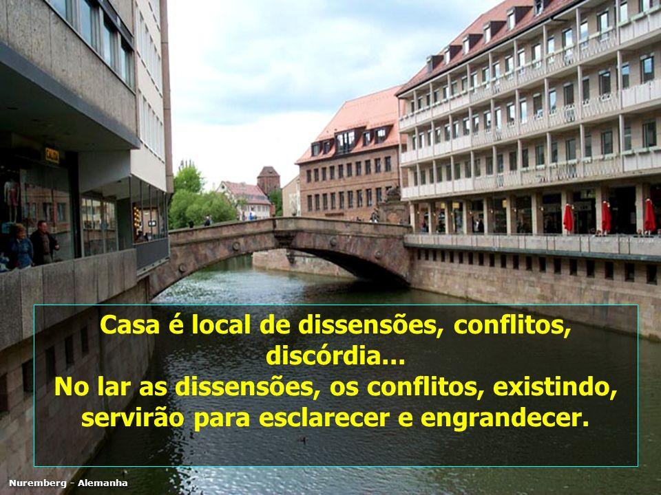 Casa é local de dissensões, conflitos, discórdia... No lar as dissensões, os conflitos, existindo, servirão para esclarecer e engrandecer. Nuremberg -