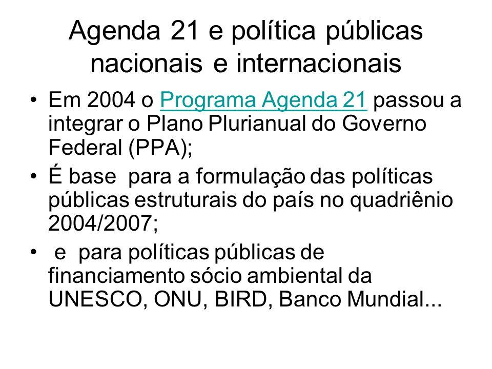 Agenda 21 e política públicas nacionais e internacionais Em 2004 o Programa Agenda 21 passou a integrar o Plano Plurianual do Governo Federal (PPA);Pr