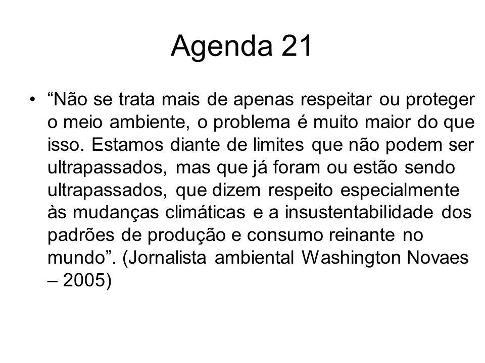 Agenda 21 Não se trata mais de apenas respeitar ou proteger o meio ambiente, o problema é muito maior do que isso. Estamos diante de limites que não p