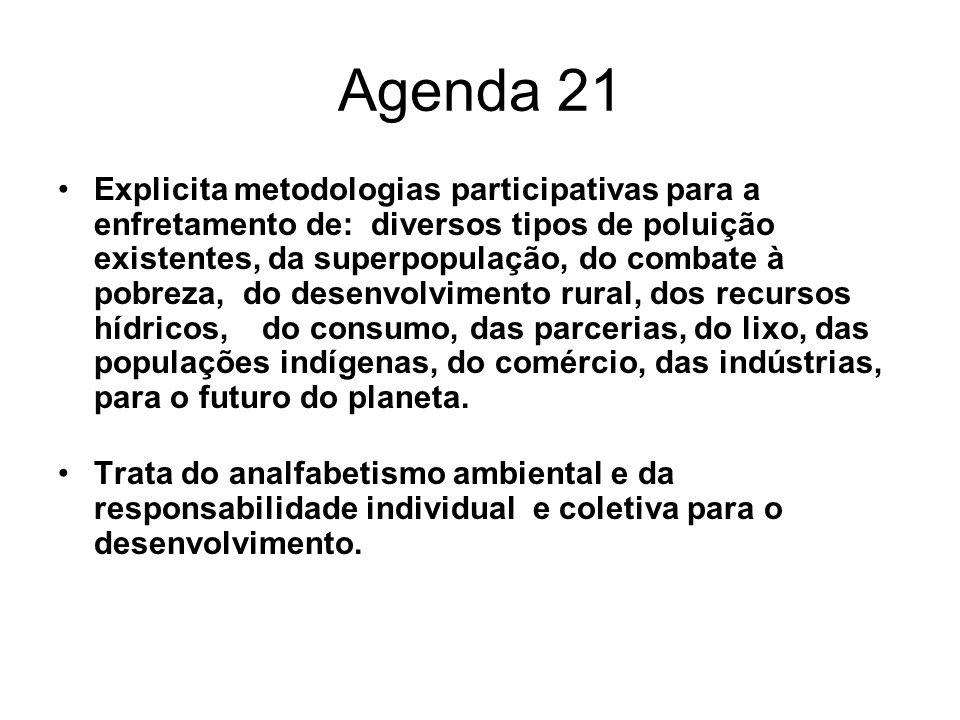 Agenda 21 Explicita metodologias participativas para a enfretamento de: diversos tipos de poluição existentes, da superpopulação, do combate à pobreza