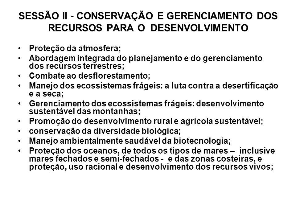 SESSÃO II - CONSERVAÇÃO E GERENCIAMENTO DOS RECURSOS PARA O DESENVOLVIMENTO Proteção da atmosfera; Abordagem integrada do planejamento e do gerenciame