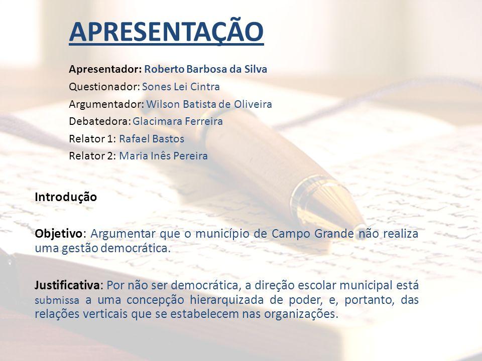 APRESENTAÇÃO Apresentador: Roberto Barbosa da Silva Questionador: Sones Lei Cintra Argumentador: Wilson Batista de Oliveira Debatedora: Glacimara Ferr