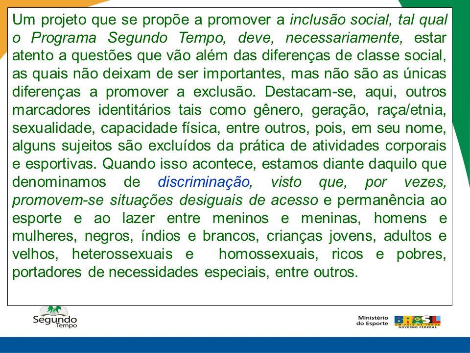 Um projeto que se propõe a promover a inclusão social, tal qual o Programa Segundo Tempo, deve, necessariamente, estar atento a questões que vão além