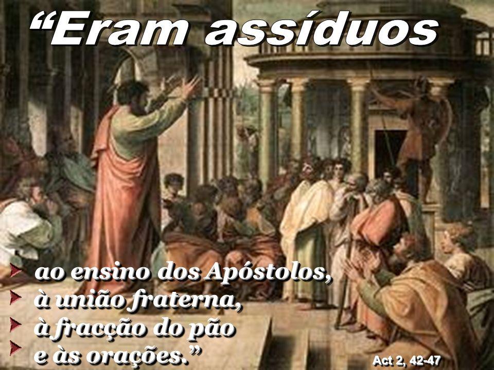 ao ensino dos Apóstolos, à união fraterna, à fracção do pão e às orações.