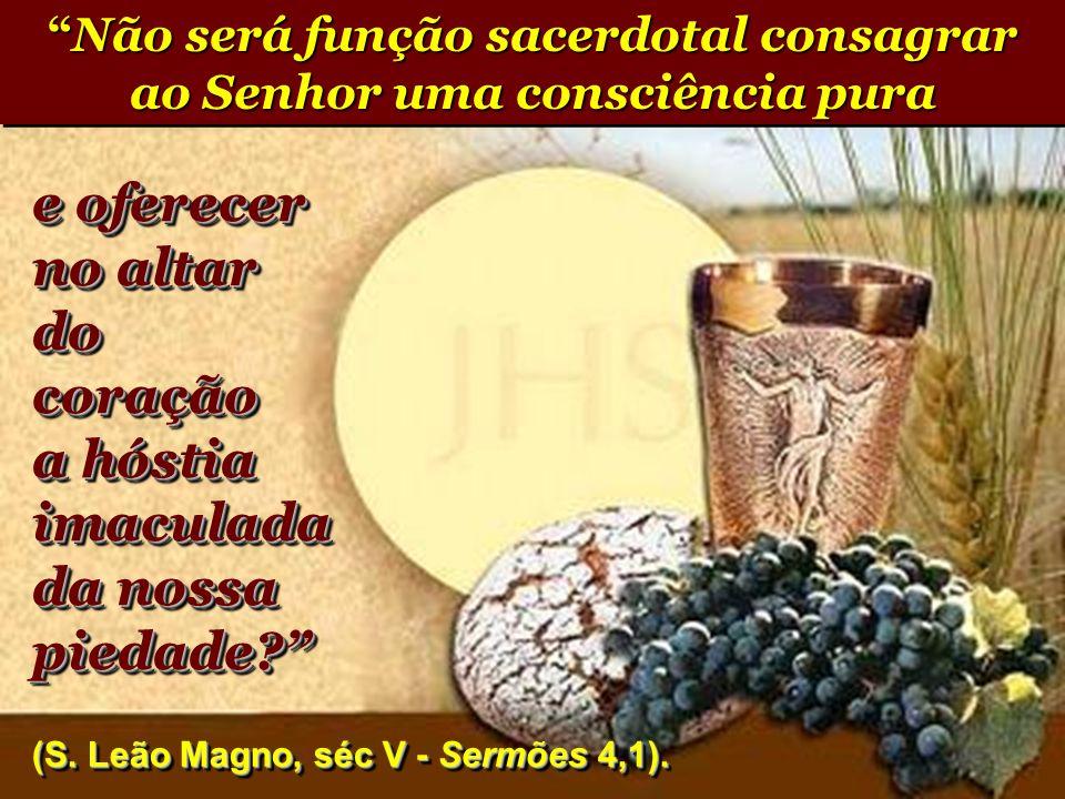 e oferecer no altar do coração a hóstia imaculada da nossa piedade.
