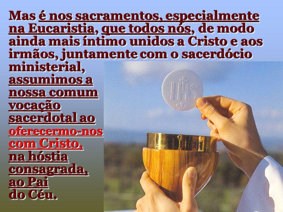 assumimos a nossa comum vocação sacerdotal ao oferecermo-nos com Cristo, na hóstia consagrada, ao Pai do Céu.