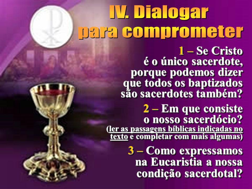 1 – Se Cristo é o único sacerdote, porque podemos dizer que todos os baptizados são sacerdotes também.