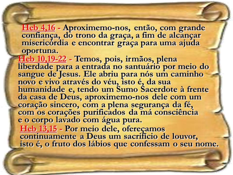 Heb 13,15 - Por meio dele, ofereçamos continuamente a Deus um sacrifício de louvor, isto é, o fruto dos lábios que confessam o seu nome.