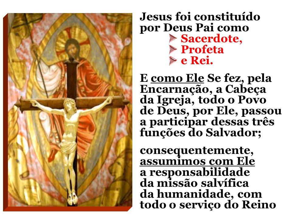 Jesus foi constituído por Deus Pai como Sacerdote, Profeta e Rei.