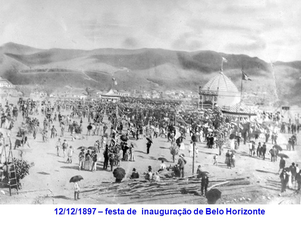 12/12/1897 – festa de inauguração de Belo Horizonte