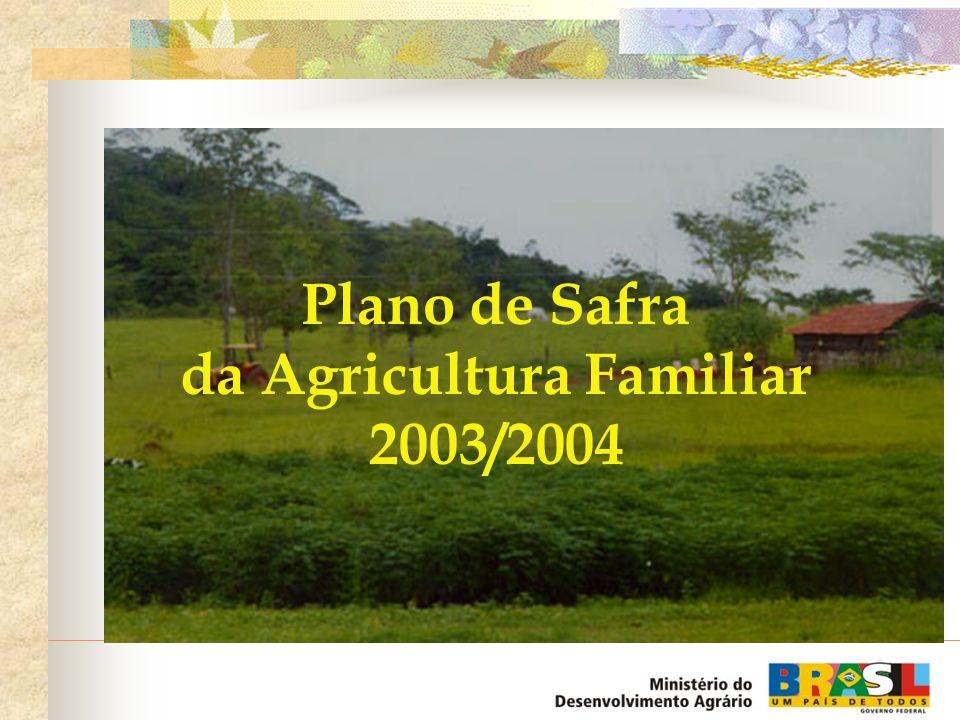 R$ 5,4 bilhões de crédito para a agricultura familiar, o maior da história brasileira O maior e mais completo plano para a agricultura familiar já feito no Brasil Plano de Safra para Agricultura Familiar 2003/2004