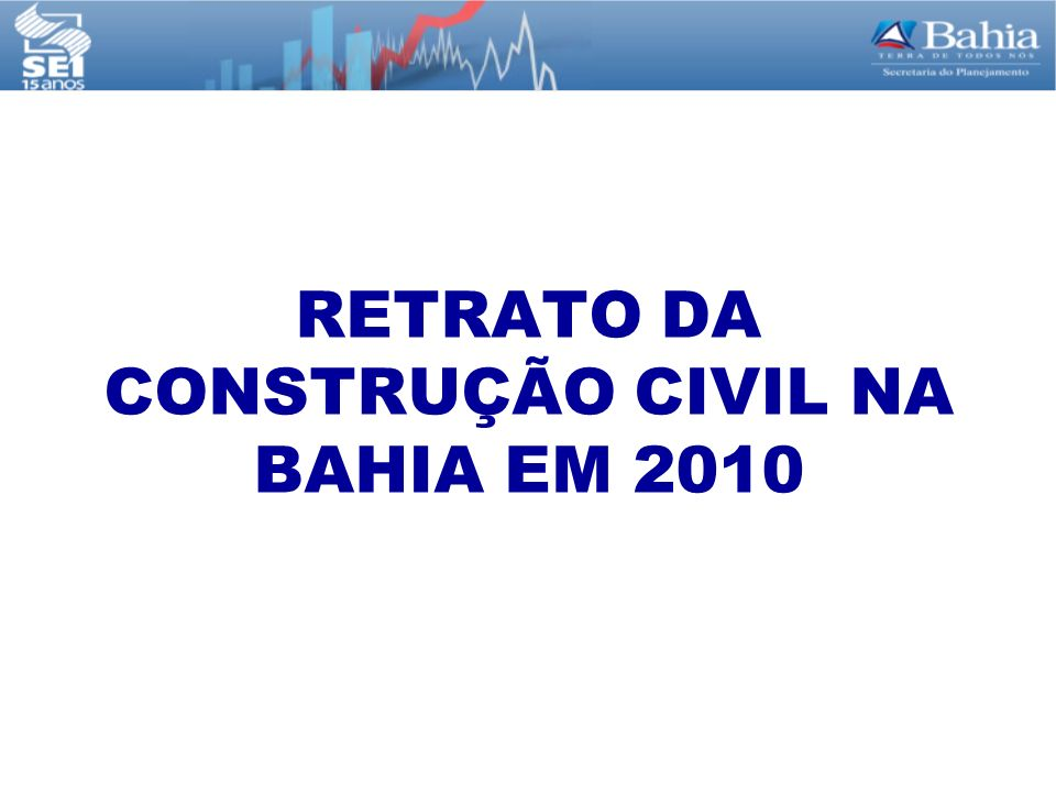 RETRATO DA CONSTRUÇÃO CIVIL NA BAHIA EM 2010