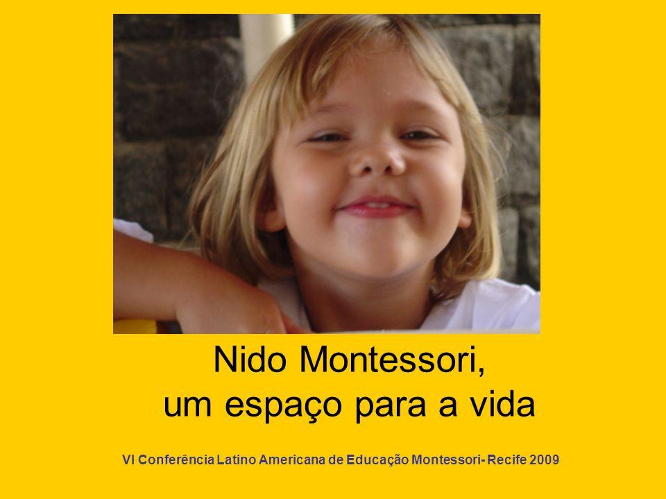 VI Conferência Latino Americana de Educação Montessori- Recife 2009 Um ambiente cientificamente cuidado e rigorosamente preparado para fazer fluir o potencial psíquico, motor, intelectivo e espiritual da criança