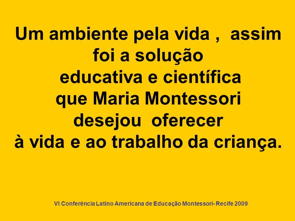 VI Conferência Latino Americana de Educação Montessori- Recife 2009 Cuidados Maternos Higiene Natureza CulturaMovimento Interações Livre escolha