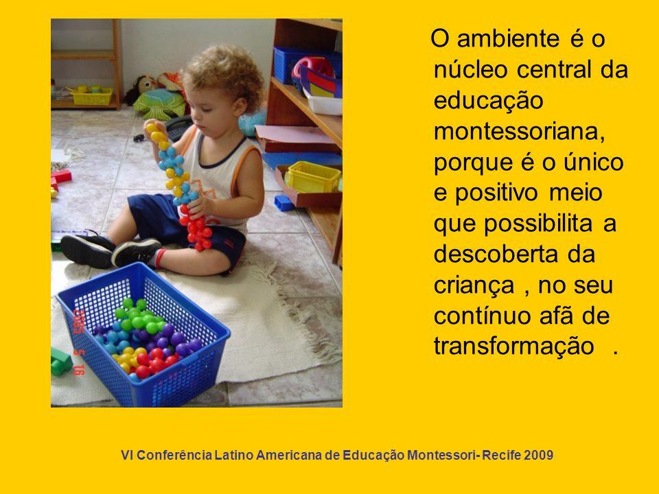 VI Conferência Latino Americana de Educação Montessori- Recife 2009 Um ambiente que provoque a atividade vital para a criança.