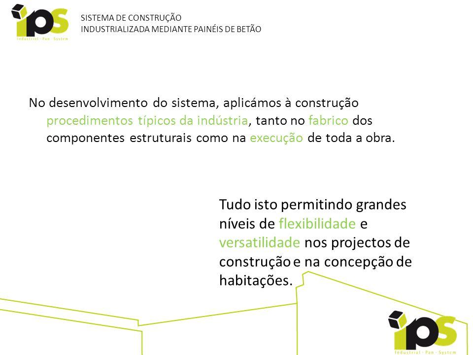 No desenvolvimento do sistema, aplicámos à construção procedimentos típicos da indústria, tanto no fabrico dos componentes estruturais como na execuçã