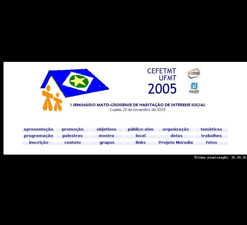 apresentação objetivos programação promoção palestras datas inscrição local do evento organização contato grupos de pesquisa fotos links Projeto Moradia trabalhos temáticas No segundo semestre de 2003, reuniões de pesquisadores do CEFETMT e da UFMT com a Fundação de Amparo à Pesquisa de Mato Grosso, Caixa Econômica Federal, Secretaria Estadual de Transportes, Sinduscon e SENAI, resultaram na proposta do Projeto Moradia, que acabou por obter aprovação inédita no Edital 5 do Programa Habitare.