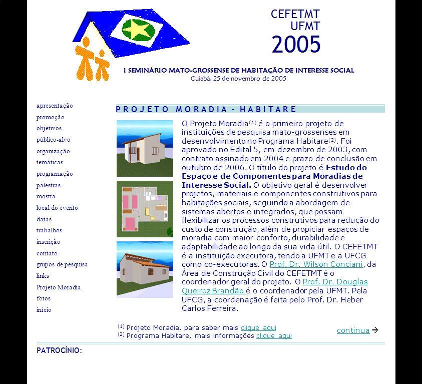 O Projeto Moradia (1) é o primeiro projeto de instituições de pesquisa mato-grossenses em desenvolvimento no Programa Habitare (2). Foi aprovado no Ed