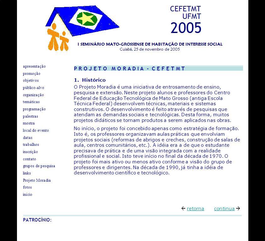 1. Histórico O Projeto Moradia é uma iniciativa de entrosamento de ensino, pesquisa e extensão. Neste projeto alunos e professores do Centro Federal d