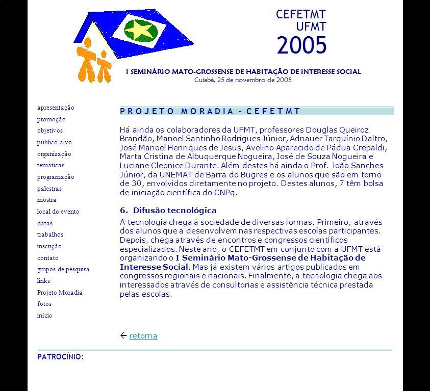 Há ainda os colaboradores da UFMT, professores Douglas Queiroz Brandão, Manoel Santinho Rodrigues Júnior, Adnauer Tarquínio Daltro, José Manoel Henriq