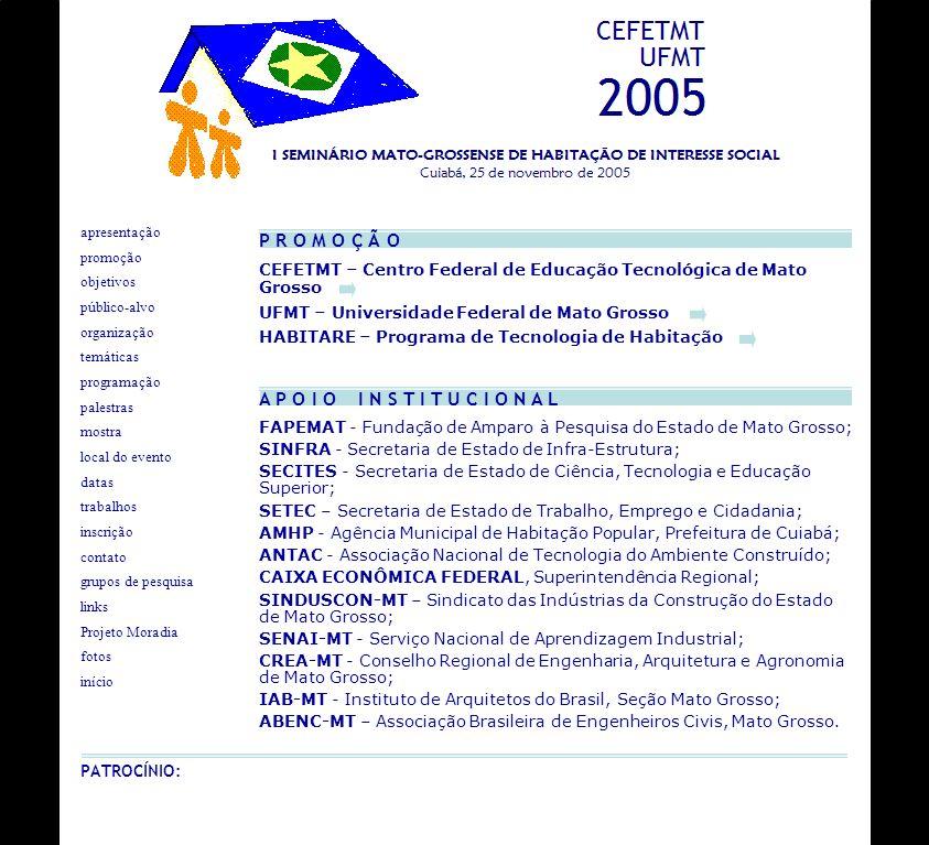 CEFETMT – Centro Federal de Educação Tecnológica de Mato Grosso UFMT – Universidade Federal de Mato Grosso HABITARE – Programa de Tecnologia de Habita