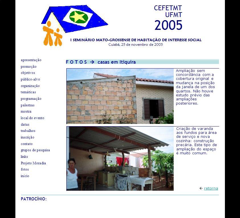 F O T O S casas em Itiquira Ampliação sem concordância com a cobertura original e mudança na posição da janela de um dos quartos. Não houve estudo pré