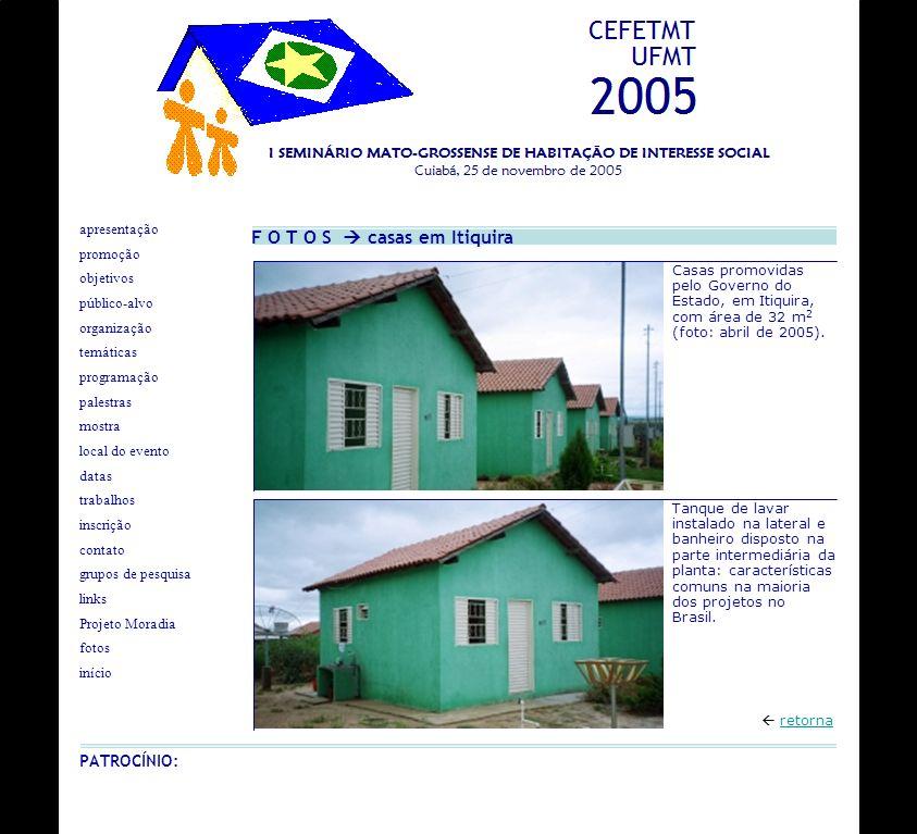 F O T O S casas em Itiquira retorna Casas promovidas pelo Governo do Estado, em Itiquira, com área de 32 m 2 (foto: abril de 2005). Tanque de lavar in
