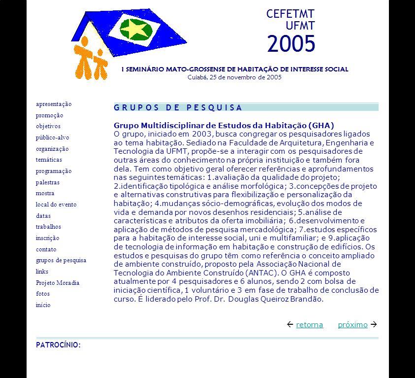G R U P O S D E P E S Q U I S A Grupo Multidisciplinar de Estudos da Habitação (GHA) O grupo, iniciado em 2003, busca congregar os pesquisadores ligad