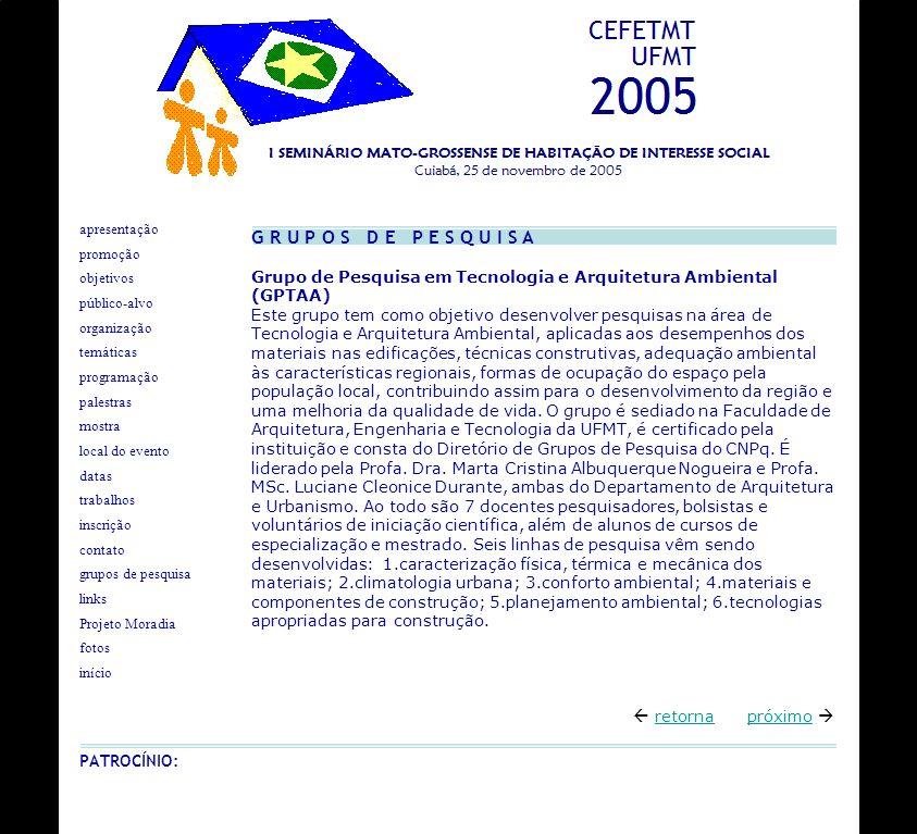 G R U P O S D E P E S Q U I S A Grupo de Pesquisa em Tecnologia e Arquitetura Ambiental (GPTAA) Este grupo tem como objetivo desenvolver pesquisas na