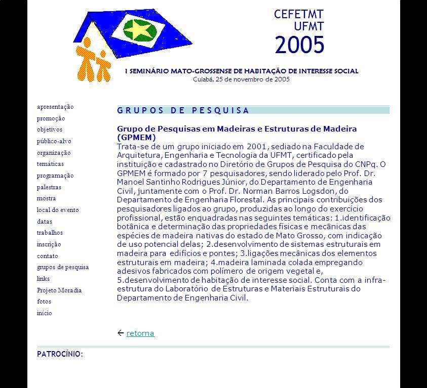 G R U P O S D E P E S Q U I S A Grupo de Pesquisas em Madeiras e Estruturas de Madeira (GPMEM) Trata-se de um grupo iniciado em 2001, sediado na Facul