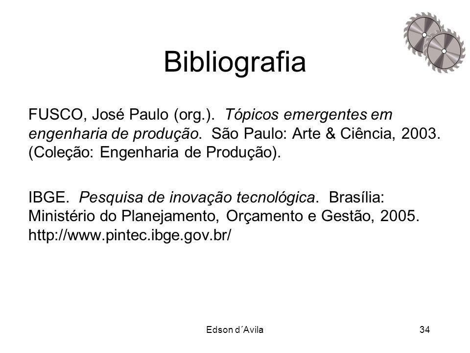 Edson d´Avila34 Bibliografia FUSCO, José Paulo (org.). Tópicos emergentes em engenharia de produção. São Paulo: Arte & Ciência, 2003. (Coleção: Engenh