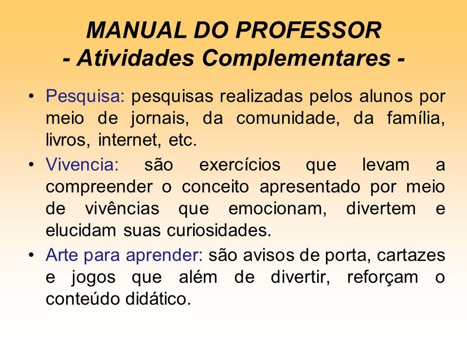 MANUAL DO PROFESSOR - Atividades Complementares - Pesquisa: pesquisas realizadas pelos alunos por meio de jornais, da comunidade, da família, livros,