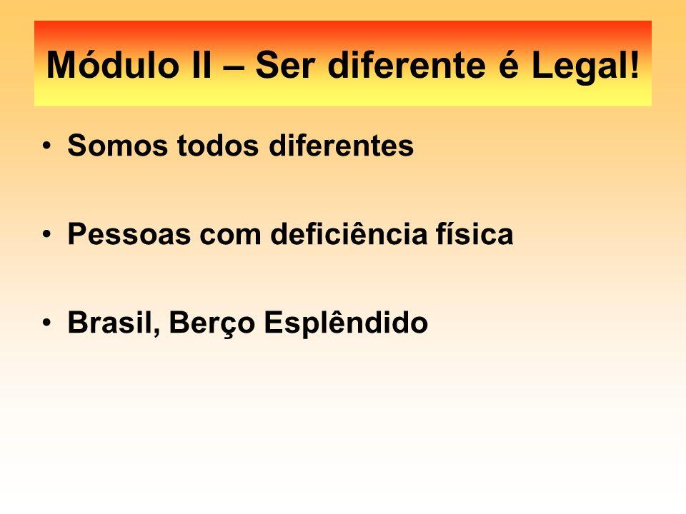 Somos todos diferentes Pessoas com deficiência física Brasil, Berço Esplêndido Módulo II – Ser diferente é Legal!