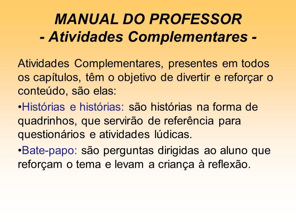 MANUAL DO PROFESSOR - Atividades Complementares - Atividades Complementares, presentes em todos os capítulos, têm o objetivo de divertir e reforçar o