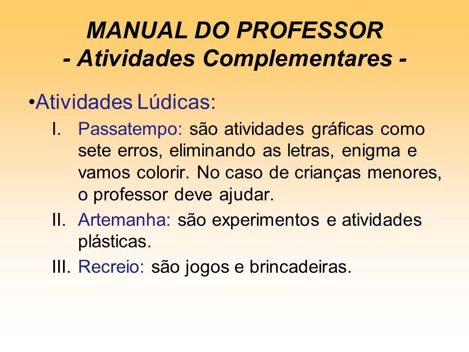 MANUAL DO PROFESSOR - Atividades Complementares - Atividades Lúdicas: I.Passatempo: são atividades gráficas como sete erros, eliminando as letras, enigma e vamos colorir.