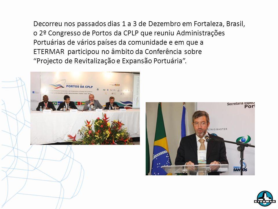 Decorreu nos passados dias 1 a 3 de Dezembro em Fortaleza, Brasil, o 2º Congresso de Portos da CPLP que reuniu Administrações Portuárias de vários países da comunidade e em que a ETERMAR participou no âmbito da Conferência sobre Projecto de Revitalização e Expansão Portuária.