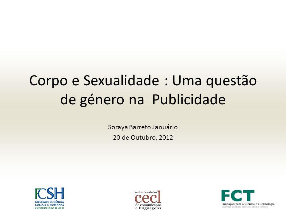 Corpo e Sexualidade : Uma questão de género na Publicidade Soraya Barreto Januário 20 de Outubro, 2012