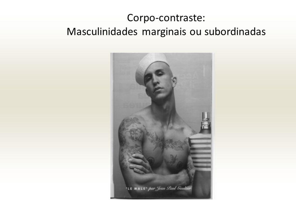Corpo-contraste: Masculinidades marginais ou subordinadas