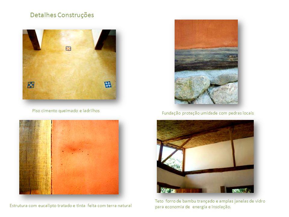 Detalhes Construções Piso cimento queimado e ladrilhos Fundação proteção umidade com pedras locais Estrutura com eucalipto tratado e tinta feita com terra natural Teto forro de bambu trançado e amplas janelas de vidro para economia de energia e insolação.