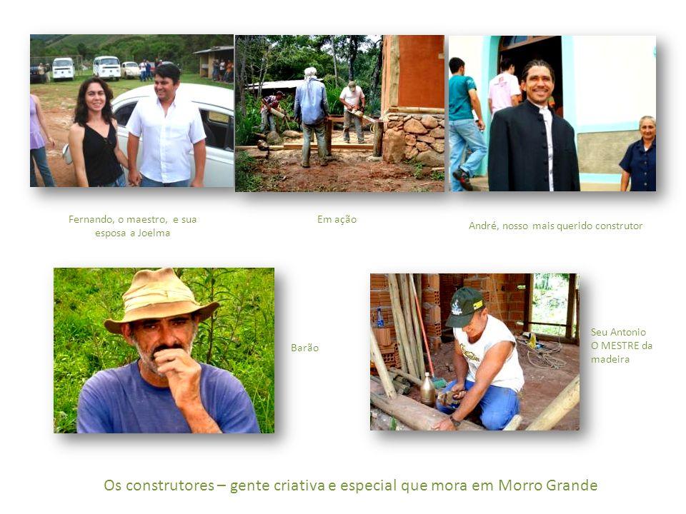 Fernando, o maestro, e sua esposa a Joelma Os construtores – gente criativa e especial que mora em Morro Grande Em ação André, nosso mais querido cons