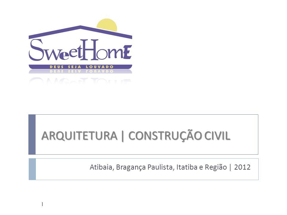 ARQUITETURA | CONSTRUÇÃO CIVIL Atibaia, Bragança Paulista, Itatiba e Região | 2012 1