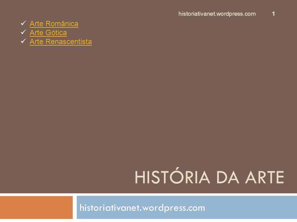 HISTÓRIA DA ARTE historiativanet.wordpress.com Arte Românica Arte Gótica Arte Renascentista historiativanet.wordpress.com 1