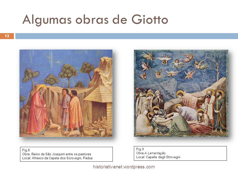 Algumas obras de Giotto 13 historiativanet.wordpress.com Fig.8 Obra: Reino de São Joaquim entre os pastores Local: Afresco da Capela dos Scrovegni, Pa