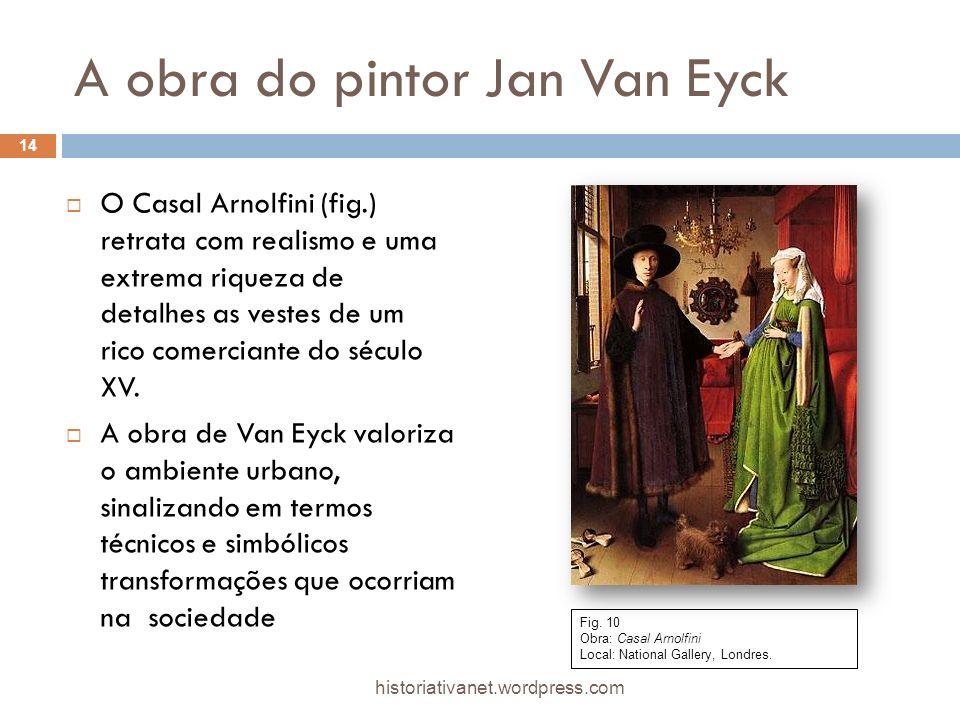 A obra do pintor Jan Van Eyck O Casal Arnolfini (fig.) retrata com realismo e uma extrema riqueza de detalhes as vestes de um rico comerciante do sécu