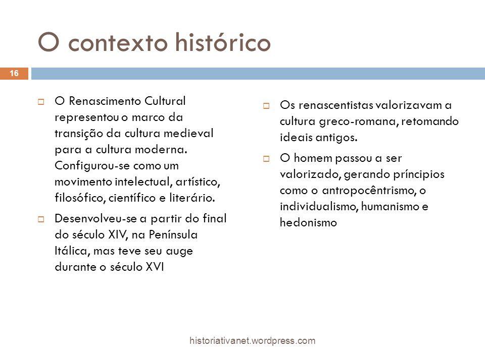 O contexto histórico O Renascimento Cultural representou o marco da transição da cultura medieval para a cultura moderna. Configurou-se como um movime
