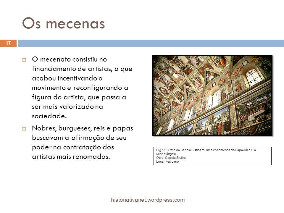 Os mecenas O mecenato consistiu no financiamento de artistas, o que acabou incentivando o movimento e reconfigurando a figura do artista, que passa a ser mais valorizado na sociedade.