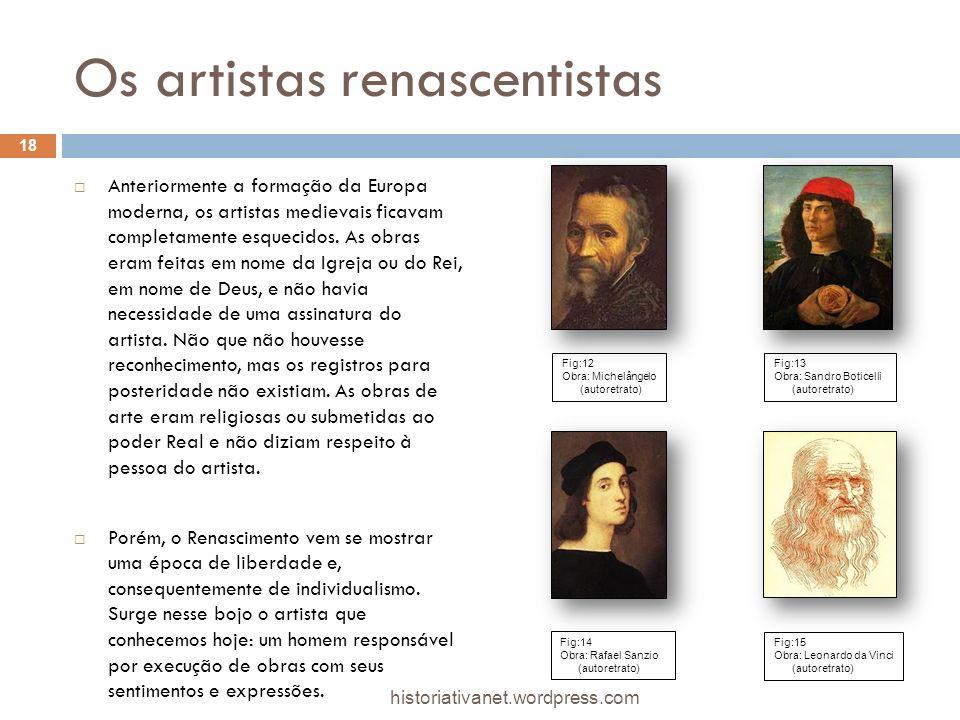 Os artistas renascentistas Anteriormente a formação da Europa moderna, os artistas medievais ficavam completamente esquecidos. As obras eram feitas em